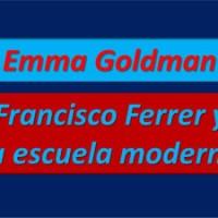 Emma Goldman - Francisco Ferrer y la Escuela moderna (Libro y audiolibro)