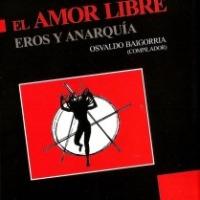 Osvaldo Baigorria (Compilador) Editorial Utopía Libertaria - El amor libre. Eros y Anarquía (Libro)