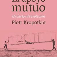 Piotr Kropotkin - El apoyo mutuo: un factor en la evolución