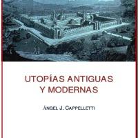 Ángel J. Cappelletti - Utopías Antiguas y Modernas.