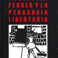 "Ángel J. Cappellet - ""Francisco Ferrer Guardia y la pedagogía Libertaria"""
