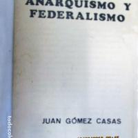 Juan Gomez Casas - Anarquismo y Federalismo.