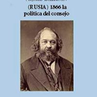 Mijail Bakunin - (RUSIA) 1866 la politica del consejo